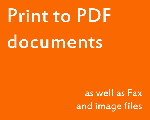 Print to PDF documents, as well as Fax and image files