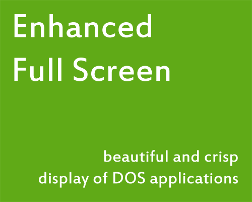 Enhanced Full Screen - beautiful and crisp display of DOS applications