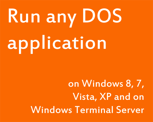 Run any DOS application on Windows 8, 7, Vista, XP and on Windows Terminal Server