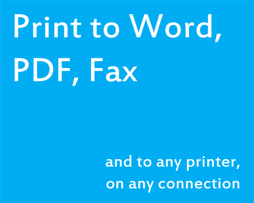 Print to Word, PDF, Fax and to any printer on any connection