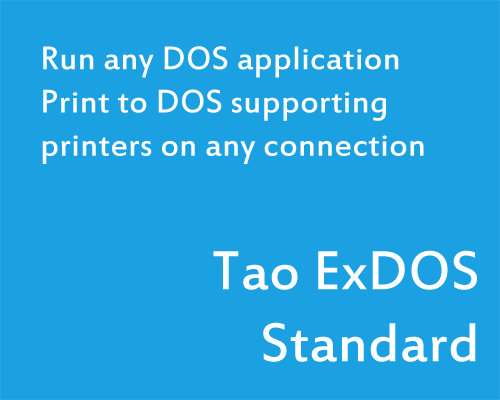 Tao ExDOS Standard - Run any DOS application. Print to DOS supporting printers on any connection.
